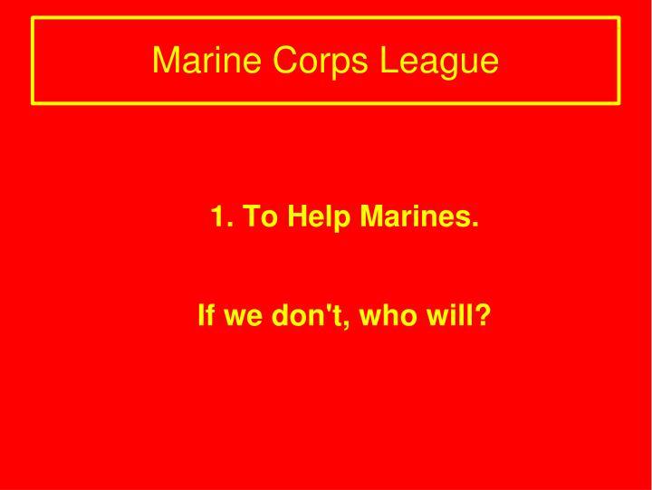 1. To Help Marines.