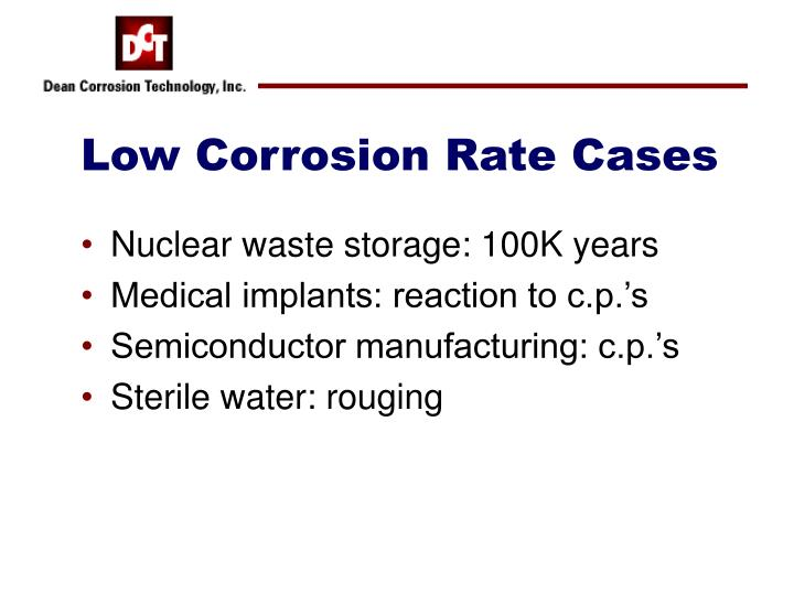 Low Corrosion Rate Cases