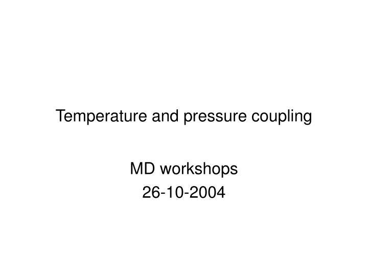 Temperature and pressure coupling