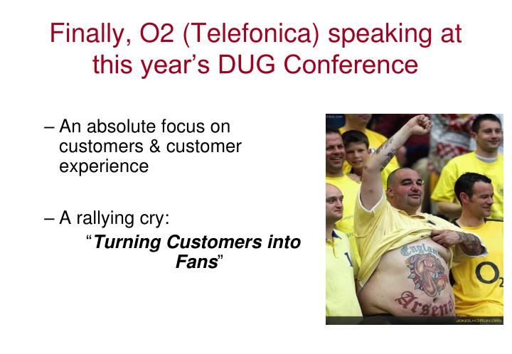 Finally, O2 (Telefonica) speaking at this year's DUG Conference