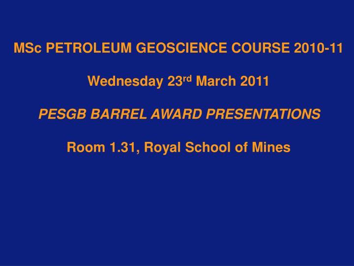 MSc PETROLEUM GEOSCIENCE COURSE 2010-11