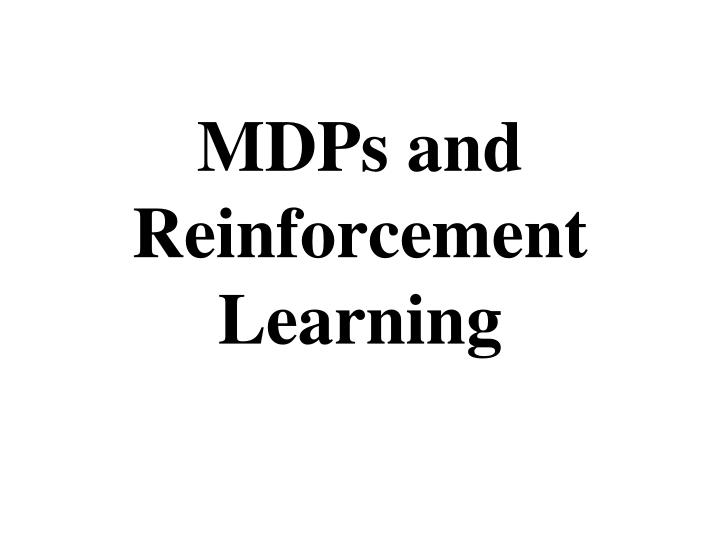 MDPs and Reinforcement Learning