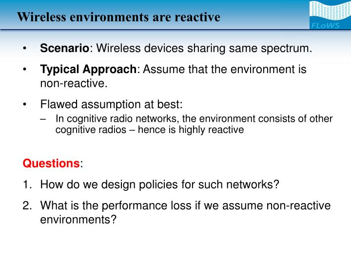 Wireless environments are reactive