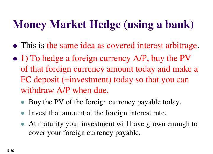 Money Market Hedge (using a bank)
