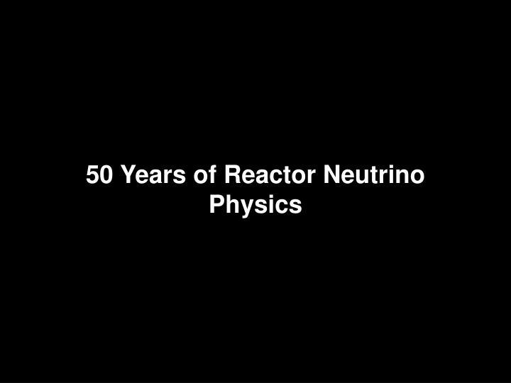 50 Years of Reactor Neutrino Physics