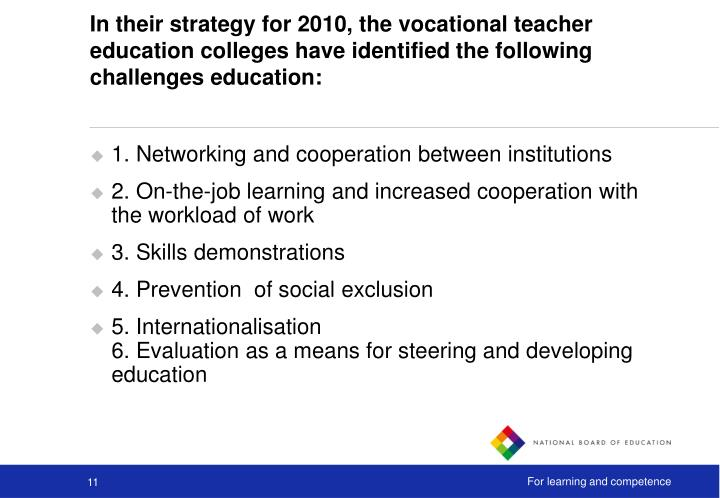 In their strategy for 2010, the vocational teacher education colleges have identified the following challenges education: