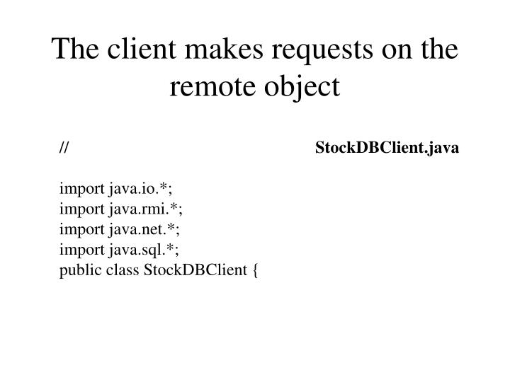 The client makes requests on the remote object