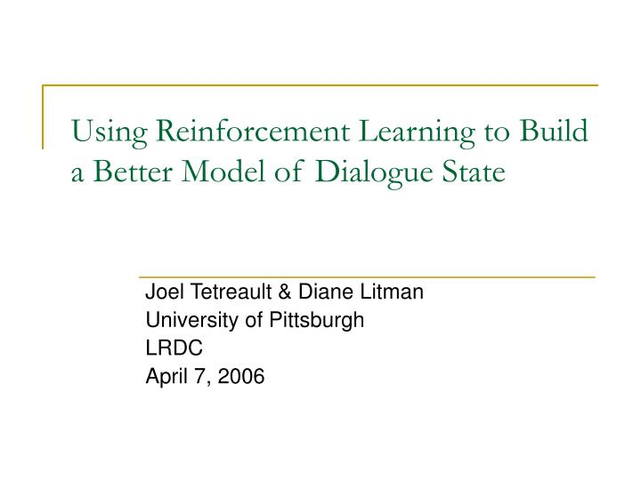 Using Reinforcement Learning to Build a Better Model of Dialogue State