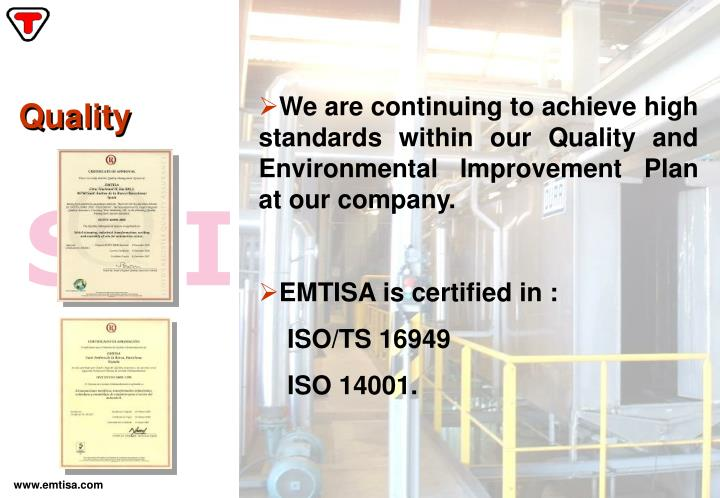 We are continuing to achieve high standards within our Quality and Environmental Improvement Plan at our company.