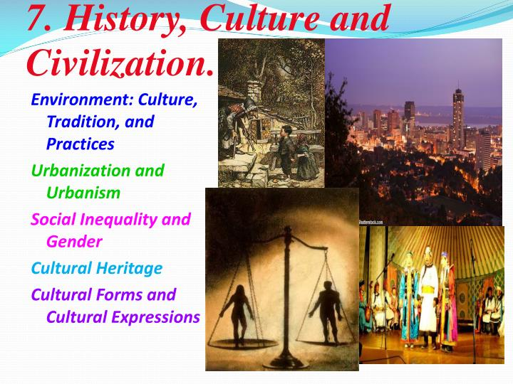 7. History, Culture and Civilization.