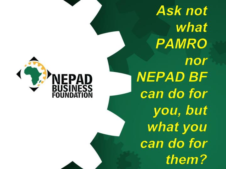 Ask not what PAMRO nor NEPAD BF  can do for you, but what you can do for them?