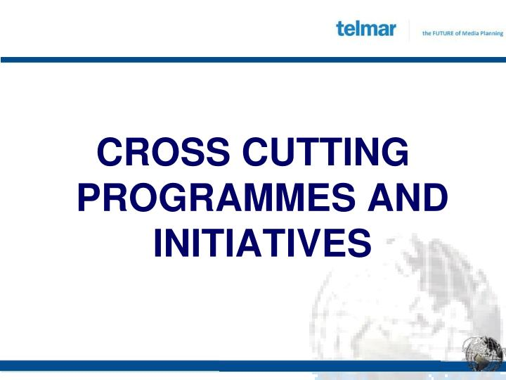 CROSS CUTTING PROGRAMMES AND INITIATIVES