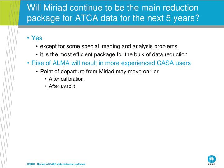 Will Miriad continue to be the main reduction package for ATCA data for the next 5 years?