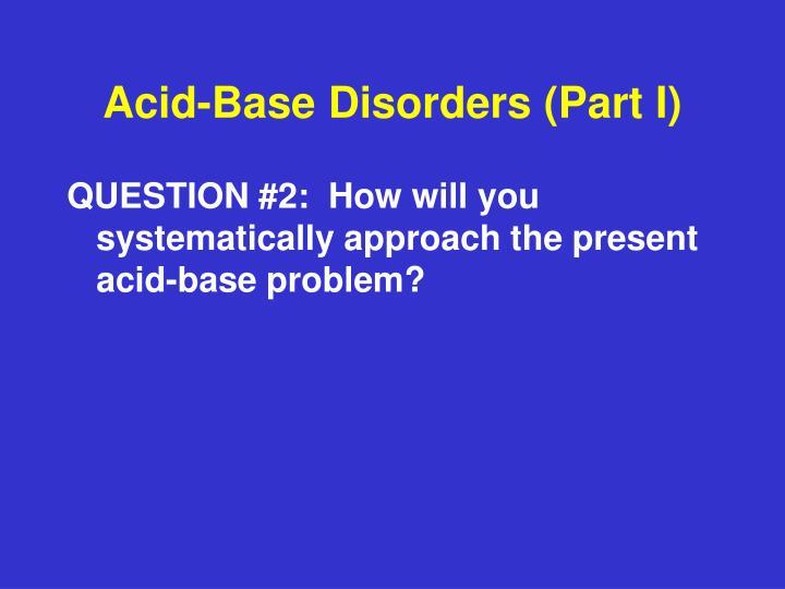 Acid-Base Disorders (Part I)