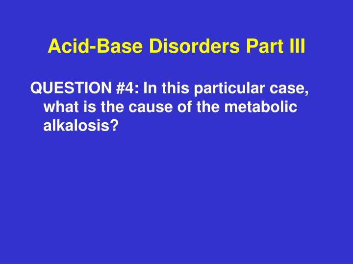 Acid-Base Disorders Part III