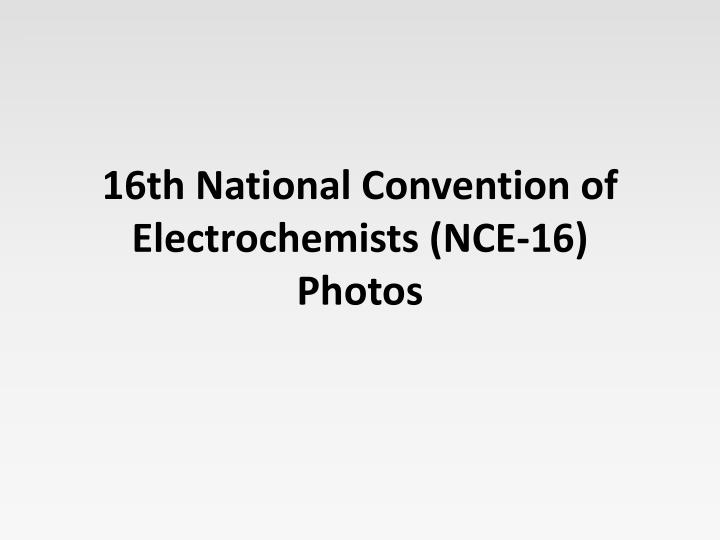 16th National Convention of Electrochemists (NCE-16)