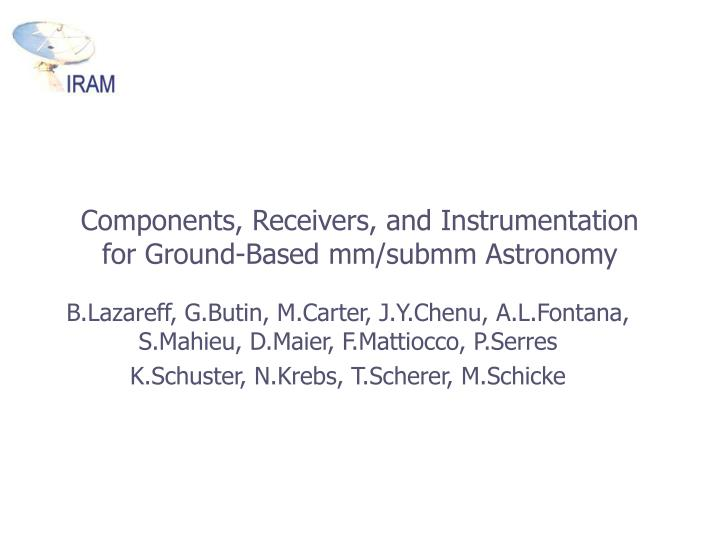 Components receivers and instrumentation for ground based mm submm astronomy