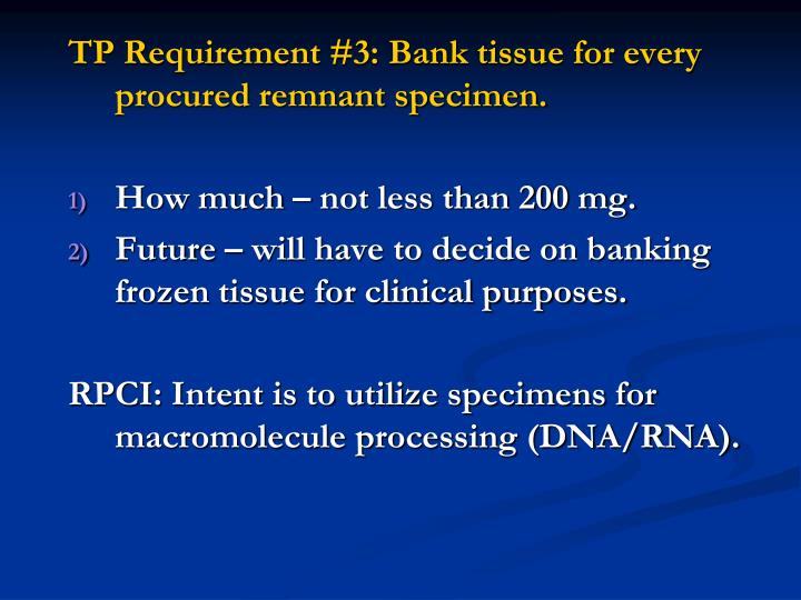 TP Requirement #3: Bank tissue for every procured remnant specimen.