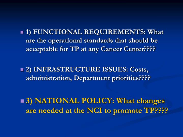 1) FUNCTIONAL REQUIREMENTS: What are the operational standards that should be acceptable for TP at any Cancer Center????