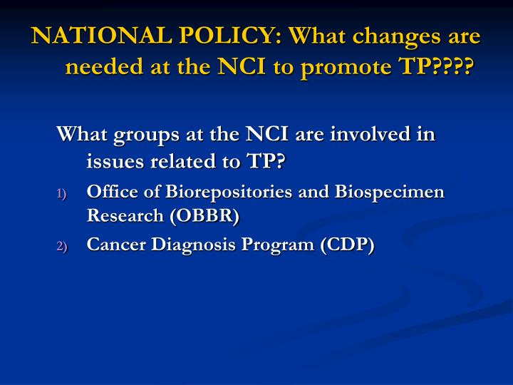 NATIONAL POLICY: What changes are needed at the NCI to promote TP????