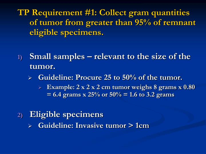 TP Requirement #1: Collect gram quantities of tumor from greater than 95% of remnant eligible specimens.