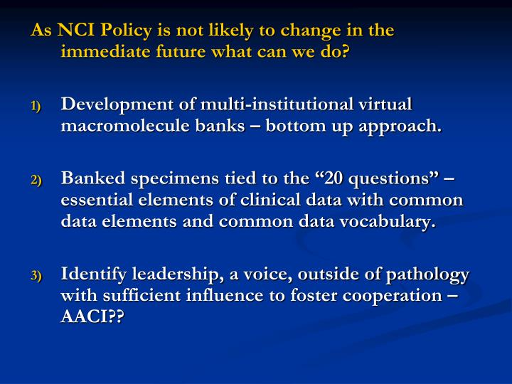 As NCI Policy is not likely to change in the immediate future what can we do?