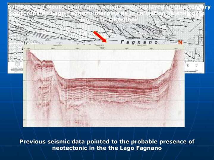 Evidences of Neotectonic fault activity are displayed in Quarternary outcrops on Lago Fagnano margins as in reflection seismic data from the lake-floor