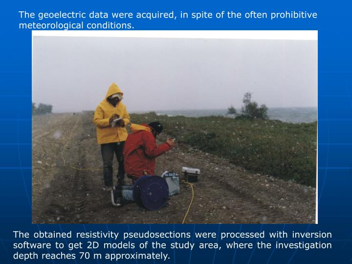 The geoelectric data were acquired, in spite of the often prohibitive meteorological conditions.