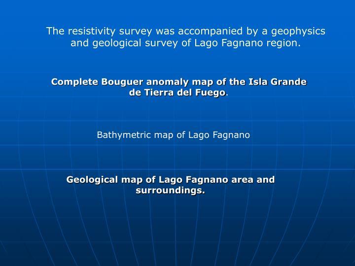 The resistivity survey was accompanied by a geophysics and geological survey of Lago Fagnano region.