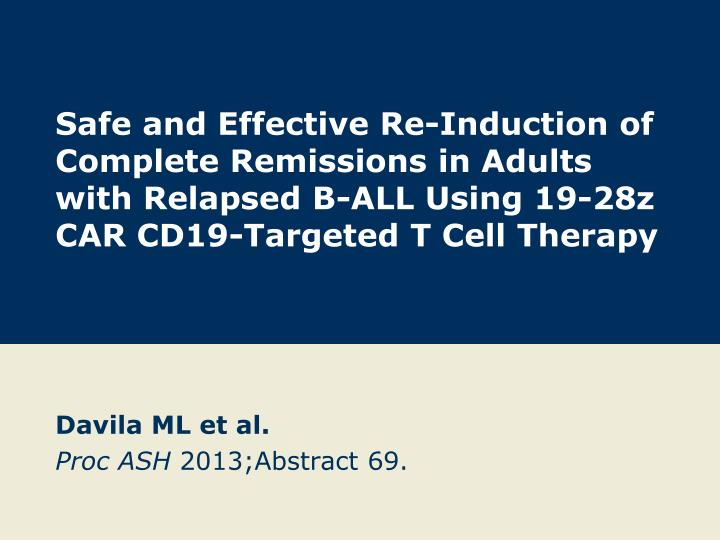 Safe and Effective Re-Induction of Complete Remissions in Adults with Relapsed B-ALL Using 19-28z CA...