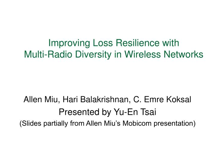 Improving loss resilience with multi radio diversity in wireless networks