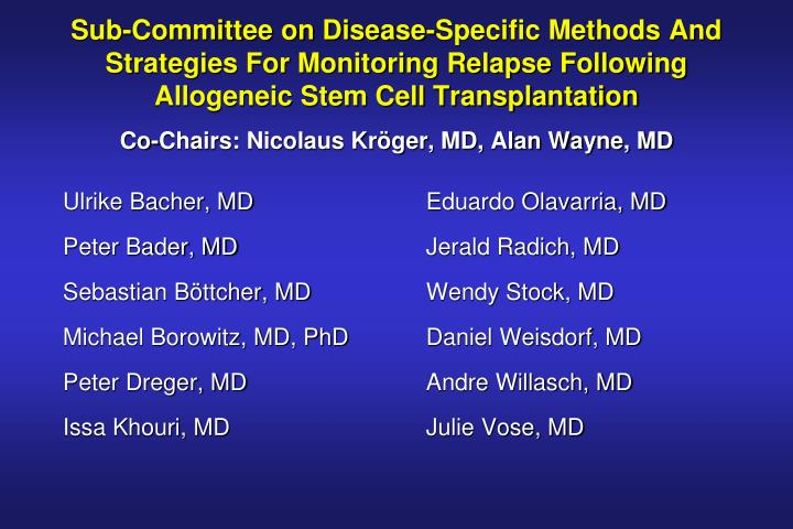 Sub-Committee on Disease-Specific Methods And Strategies For Monitoring Relapse Following Allogeneic...
