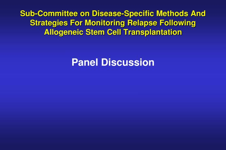 Sub-Committee on Disease-Specific Methods And Strategies For Monitoring Relapse Following Allogeneic Stem Cell Transplantation