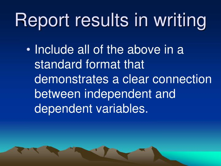 Report results in writing