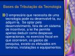 bases da tributa o da tecnologia19
