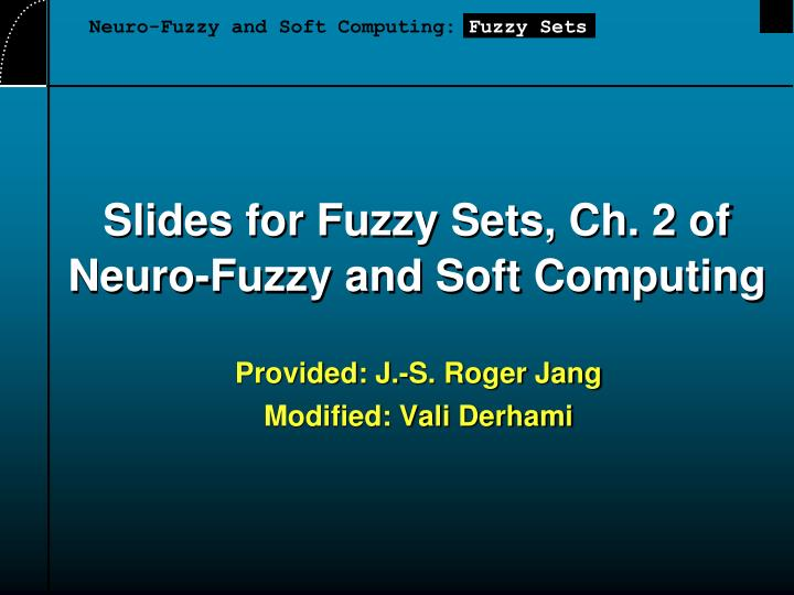 Slides for fuzzy sets ch 2 of neuro fuzzy and soft computing
