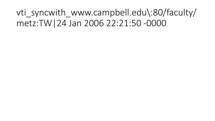 vti_syncwith_www.campbell.edu\:80/faculty/metz:TW|24 Jan 2006 22:21:50 -0000