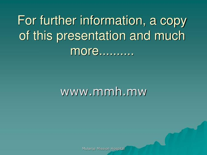 For further information, a copy of this presentation and much more..........