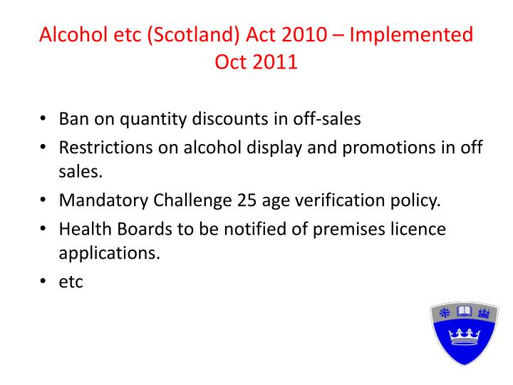 Alcohol etc (Scotland) Act 2010 – Implemented Oct 2011