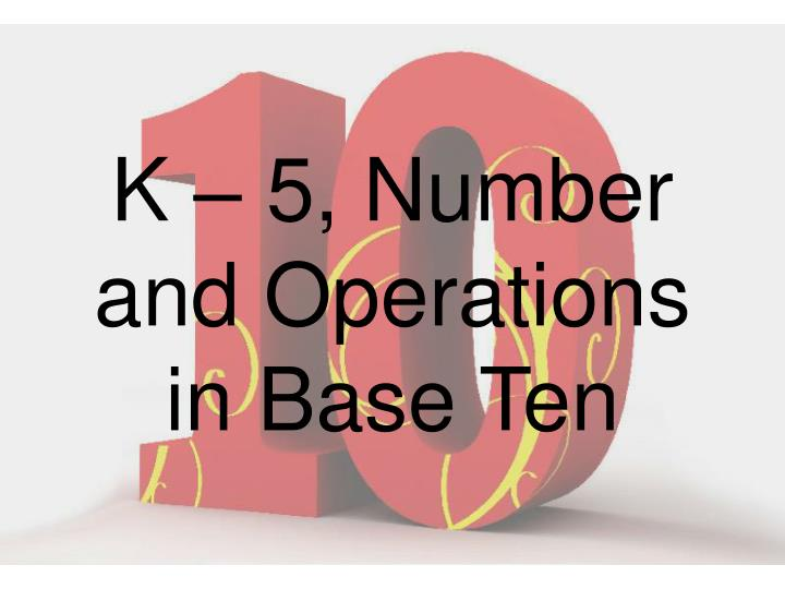 K – 5, Number and Operations in Base Ten