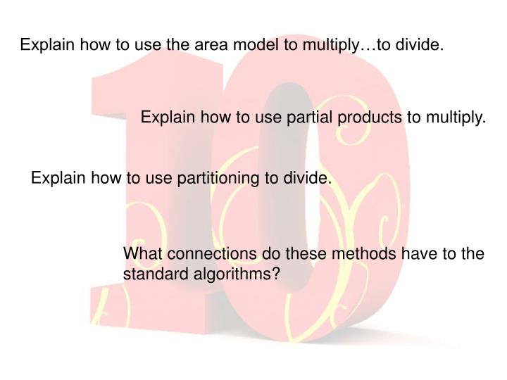 Explain how to use the area model to multiply…to divide.