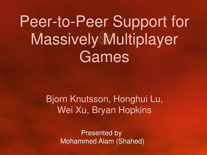 peer to peer support for massively multiplayer games