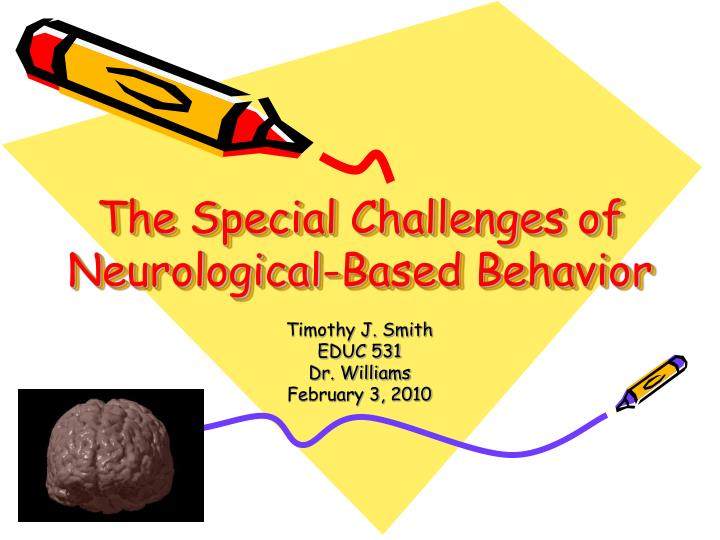 the special challenges of neurological based behavior