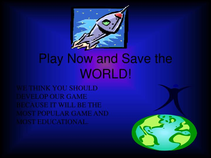 Play Now and Save the WORLD!