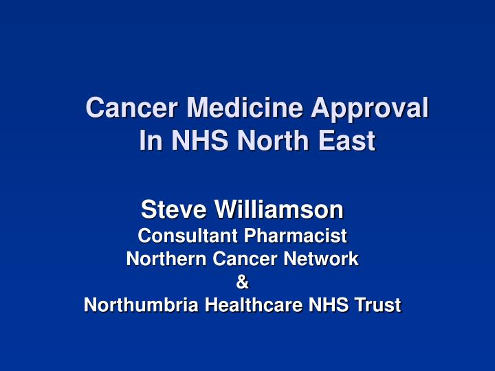 Cancer medicine approval in nhs north east