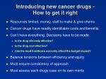 introducing new cancer drugs how to get it right