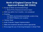 north of england cancer drug approval group ne cdag2