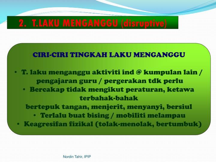2.  T.LAKU MENGANGGU (disruptive)