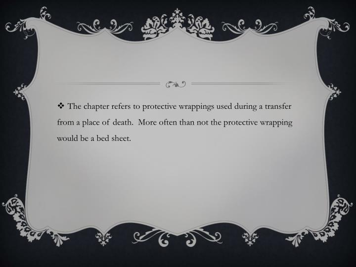 The chapter refers to protective wrappings used during a transfer from a place of death.  More often than not the protective wrapping would be a bed sheet.