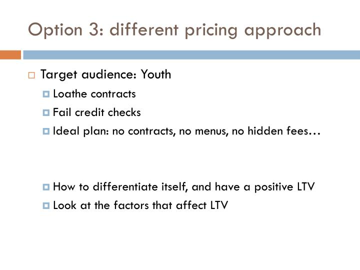 Option 3: different pricing approach